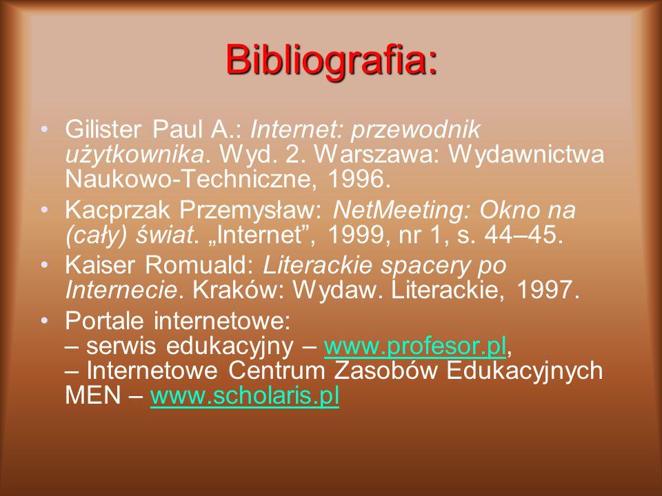 Bibliografia: Gilister Paul A.: Internet: przewodnik użytkownika. Wyd. 2. Warszawa: Wydawnictwa Naukowo-Techniczne, 1996. Kacprzak Przemysław: NetMeet