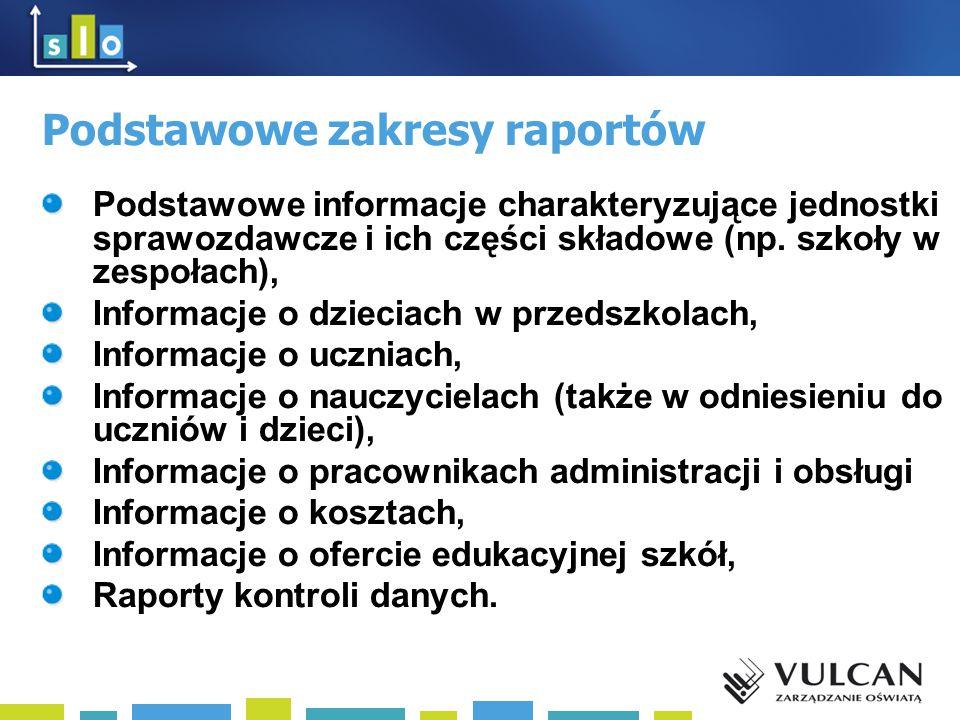 Podstawowe zakresy raportów Podstawowe informacje charakteryzujące jednostki sprawozdawcze i ich części składowe (np. szkoły w zespołach), Informacje