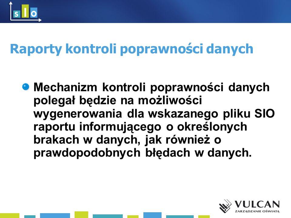 Raporty kontroli poprawności danych Mechanizm kontroli poprawności danych polegał będzie na możliwości wygenerowania dla wskazanego pliku SIO raportu