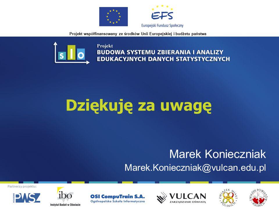 Projekt współfinansowany ze środków Unii Europejskiej i budżetu państwa Partnerzy projektu: Dziękuję za uwagę Marek Konieczniak Marek.Konieczniak@vulcan.edu.pl
