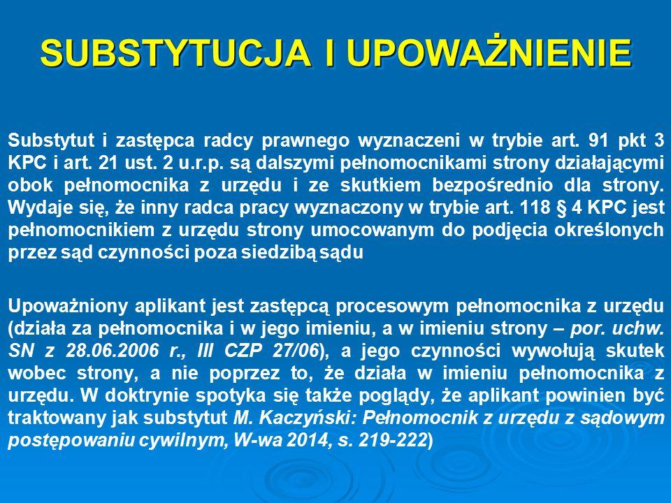 SUBSTYTUCJA I UPOWAŻNIENIE Substytut i zastępca radcy prawnego wyznaczeni w trybie art. 91 pkt 3 KPC i art. 21 ust. 2 u.r.p. są dalszymi pełnomocnikam