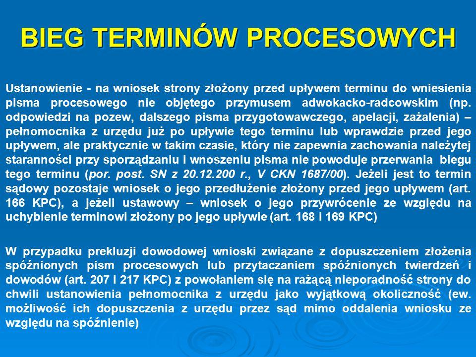 BIEG TERMINÓW PROCESOWYCH Ustanowienie - na wniosek strony złożony przed upływem terminu do wniesienia pisma procesowego nie objętego przymusem adwoka