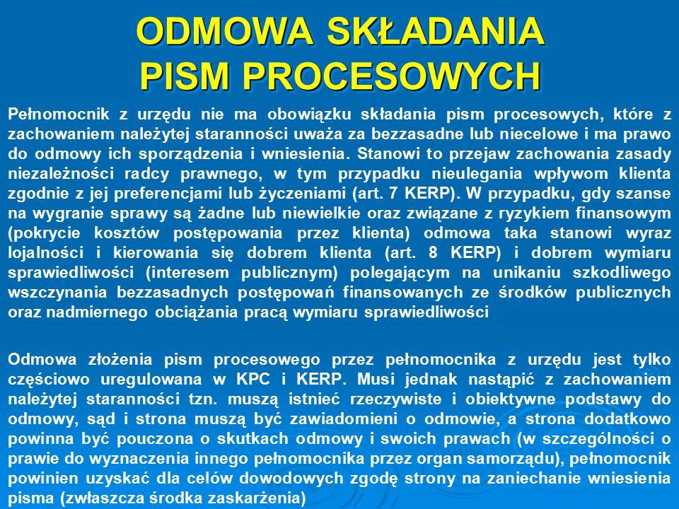ODMOWA SKŁADANIA PISM PROCESOWYCH Pełnomocnik z urzędu nie ma obowiązku składania pism procesowych, które z zachowaniem należytej staranności uważa za