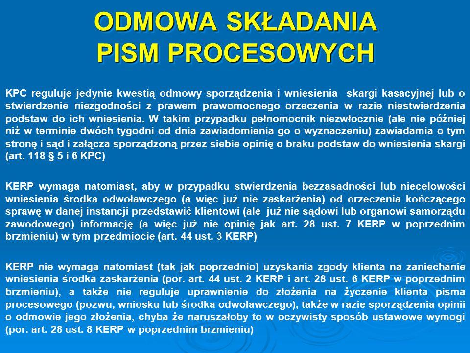 ODMOWA SKŁADANIA PISM PROCESOWYCH KPC reguluje jedynie kwestią odmowy sporządzenia i wniesienia skargi kasacyjnej lub o stwierdzenie niezgodności z pr