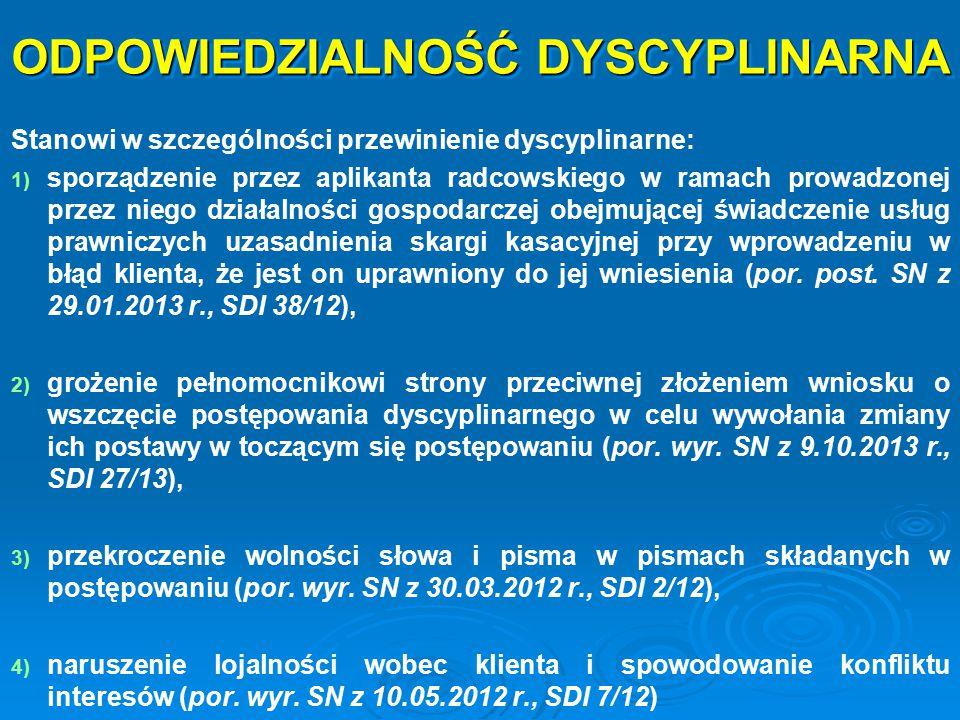 ODPOWIEDZIALNOŚĆ DYSCYPLINARNA Stanowi w szczególności przewinienie dyscyplinarne: 1) 1) sporządzenie przez aplikanta radcowskiego w ramach prowadzone