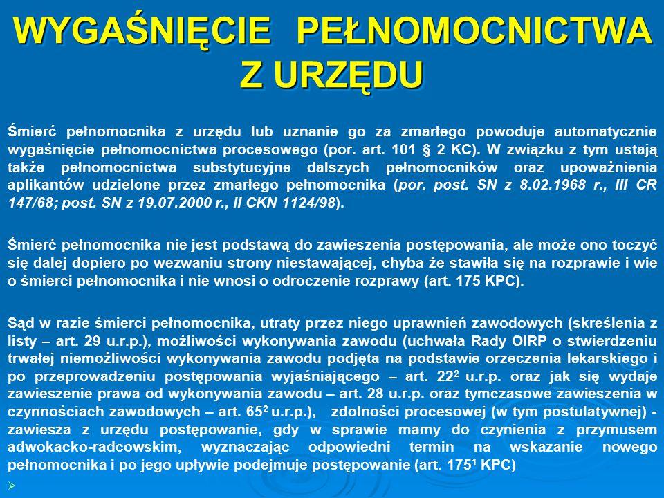 WYGAŚNIĘCIE PEŁNOMOCNICTWA Z URZĘDU Ustanowienie pełnomocnika z urzędu wygasa wraz ze śmiercią strony, która je uzyskała (art.