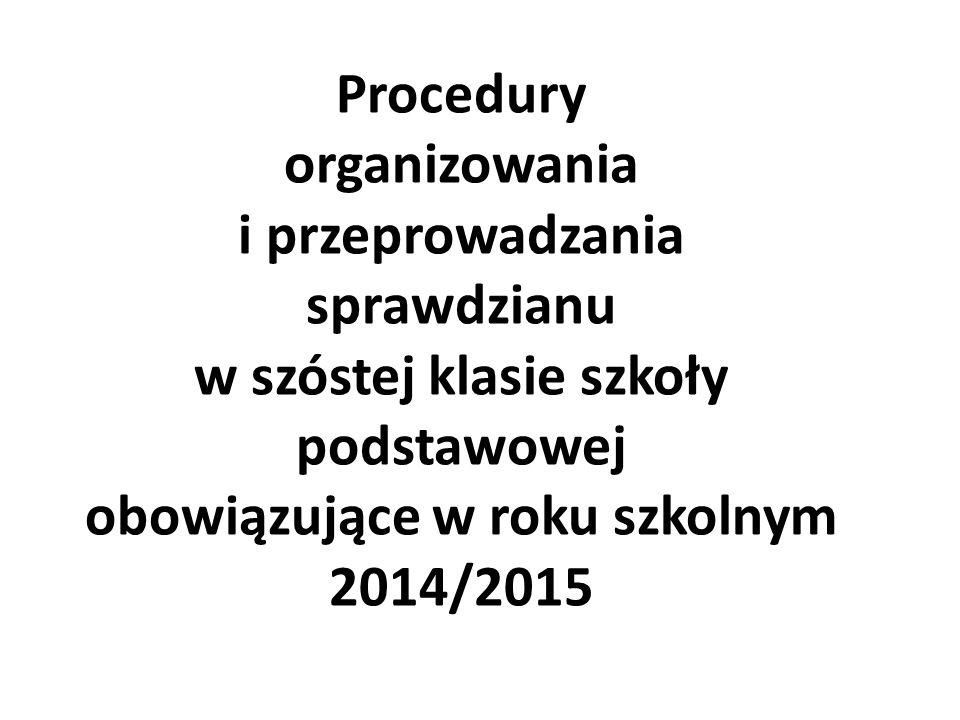 Procedury organizowania i przeprowadzania sprawdzianu w szóstej klasie szkoły podstawowej obowiązujące w roku szkolnym 2014/2015