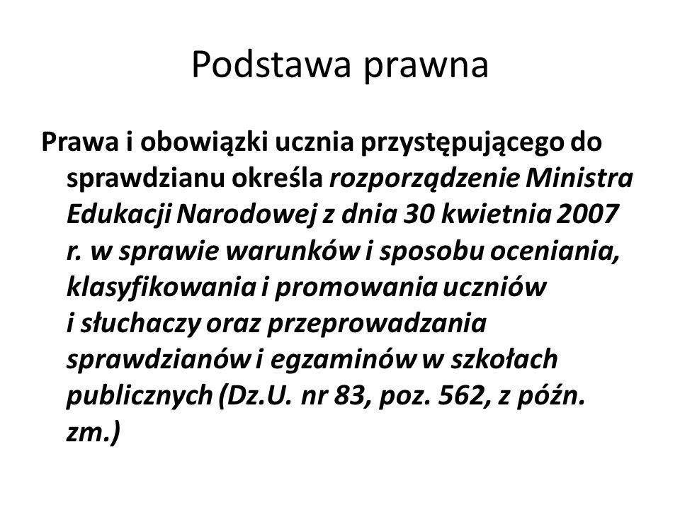 Podstawa prawna Prawa i obowiązki ucznia przystępującego do sprawdzianu określa rozporządzenie Ministra Edukacji Narodowej z dnia 30 kwietnia 2007 r.