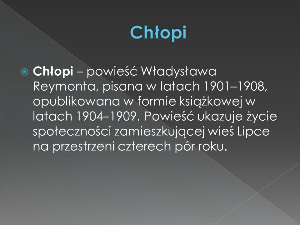  Chłopi – powieść Władysława Reymonta, pisana w latach 1901–1908, opublikowana w formie książkowej w latach 1904–1909.