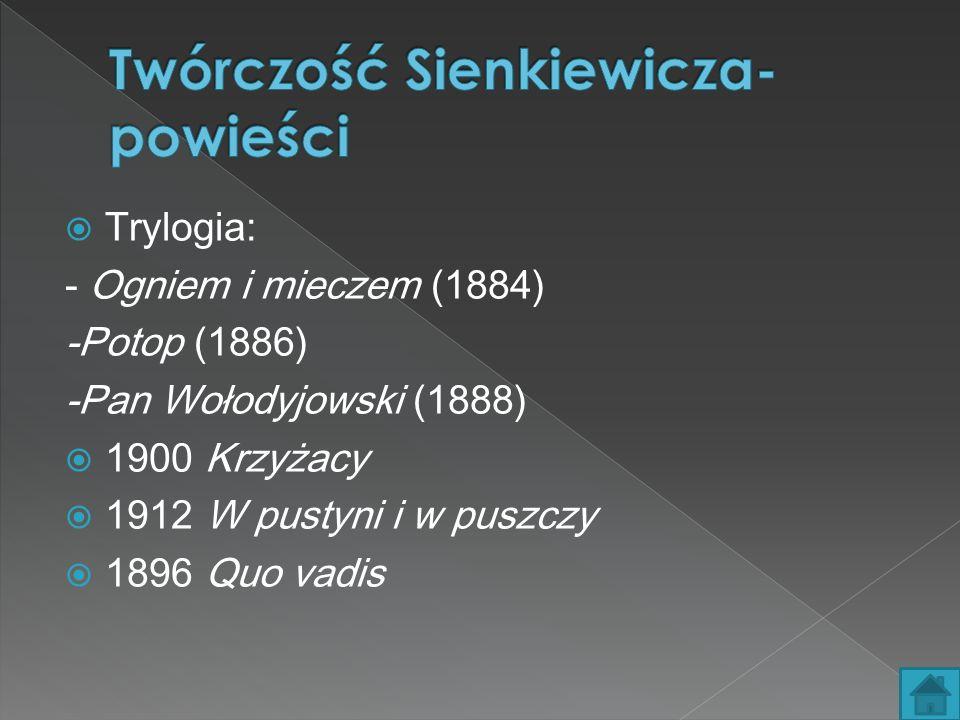  Trylogia: - Ogniem i mieczem (1884) -Potop (1886) -Pan Wołodyjowski (1888)  1900 Krzyżacy  1912 W pustyni i w puszczy  1896 Quo vadis