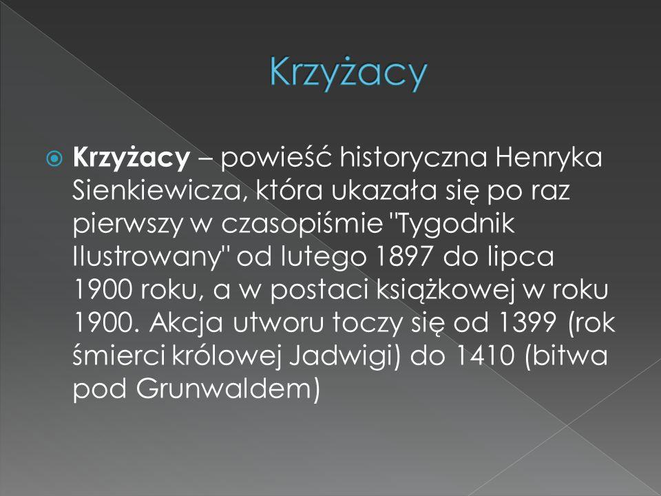  Krzyżacy – powieść historyczna Henryka Sienkiewicza, która ukazała się po raz pierwszy w czasopiśmie Tygodnik Ilustrowany od lutego 1897 do lipca 1900 roku, a w postaci książkowej w roku 1900.