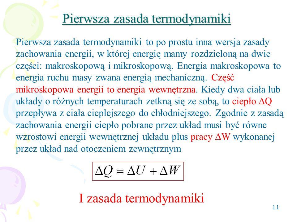 11 Pierwsza zasada termodynamiki Pierwsza zasada termodynamiki to po prostu inna wersja zasady zachowania energii, w której energię mamy rozdzieloną n
