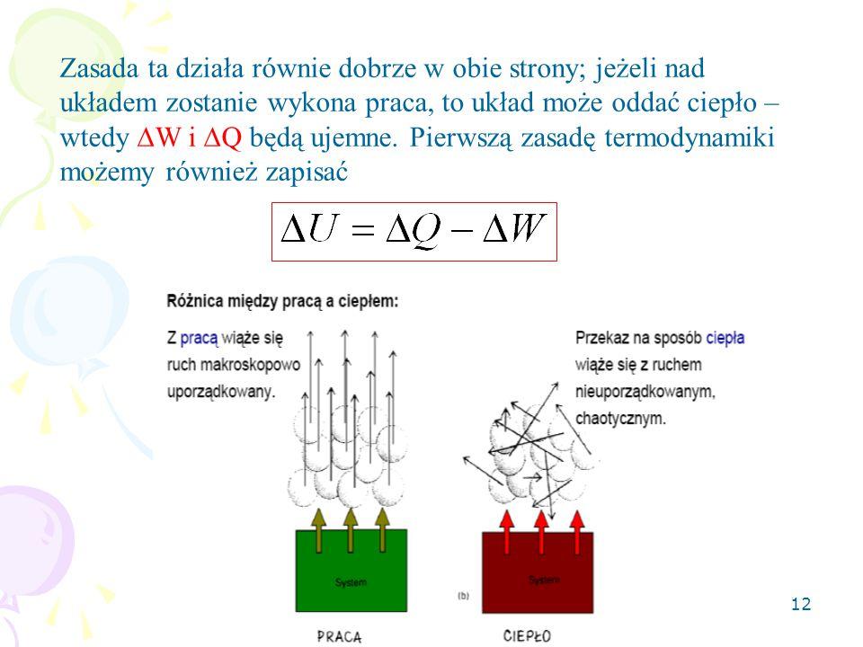 12 Zasada ta działa równie dobrze w obie strony; jeżeli nad układem zostanie wykona praca, to układ może oddać ciepło – wtedy  W i  Q będą ujemne. P