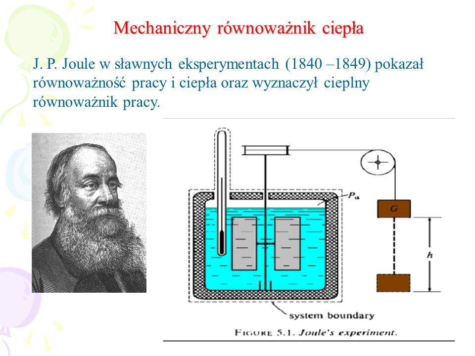 8 J. P. Joule w sławnych eksperymentach (1840 –1849) pokazał równoważność pracy i ciepła oraz wyznaczył cieplny równoważnik pracy. Mechaniczny równowa