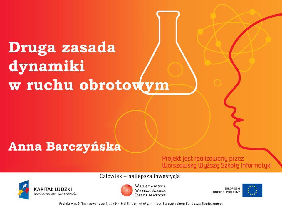 Druga zasada dynamiki w ruchu obrotowym Anna Barczyńska informatyka + 2