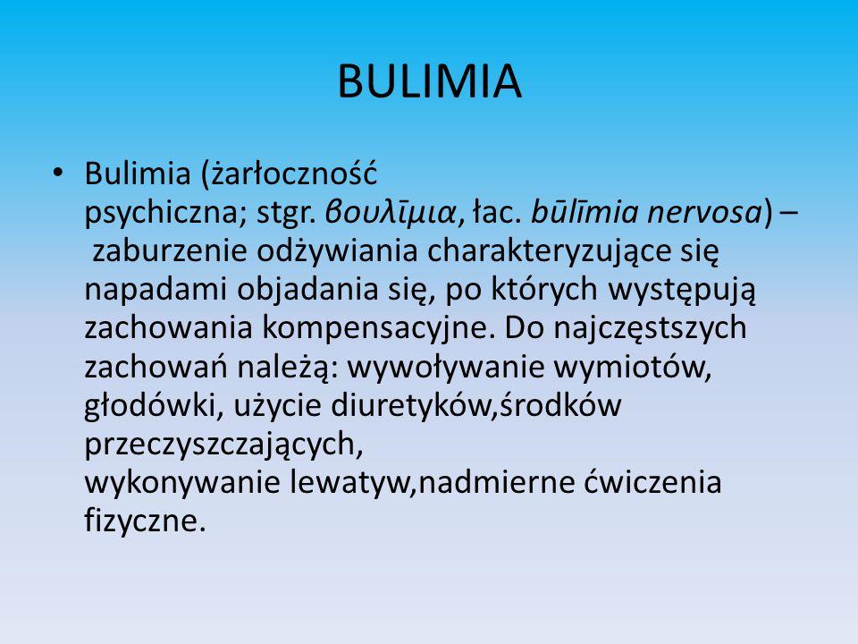 BULIMIA Bulimia (żarłoczność psychiczna; stgr. βουλῑμια, łac. būlīmia nervosa) – zaburzenie odżywiania charakteryzujące się napadami objadania się, po