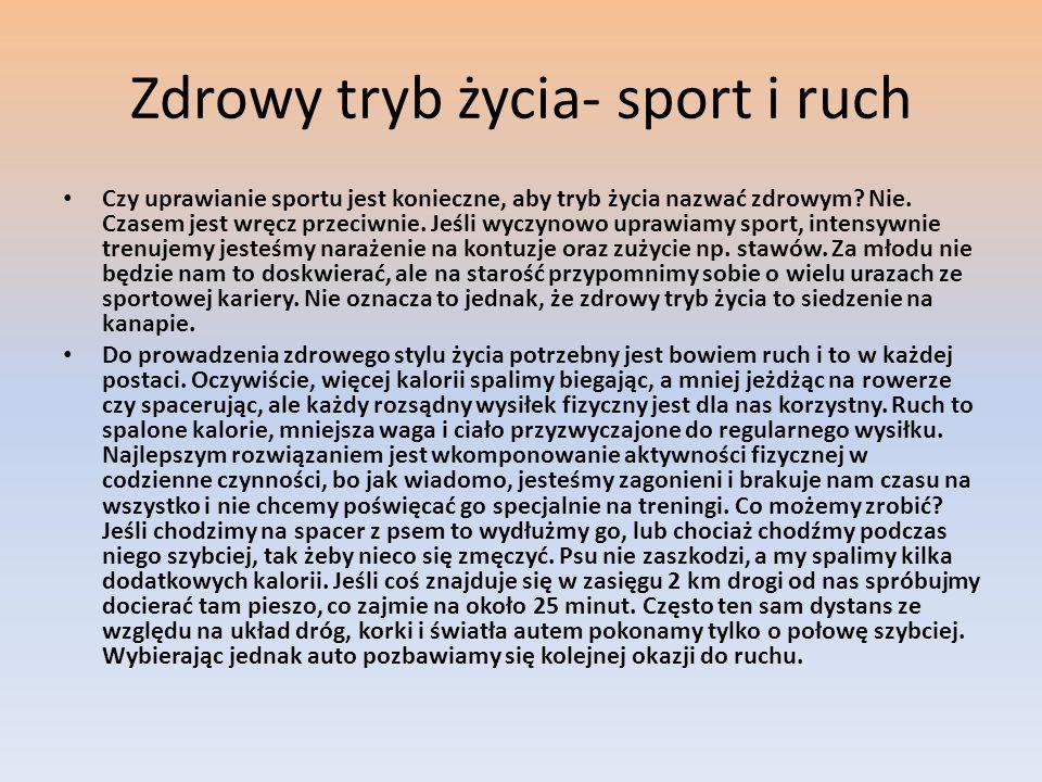 Zdrowy tryb życia- sport i ruch Czy uprawianie sportu jest konieczne, aby tryb życia nazwać zdrowym? Nie. Czasem jest wręcz przeciwnie. Jeśli wyczynow