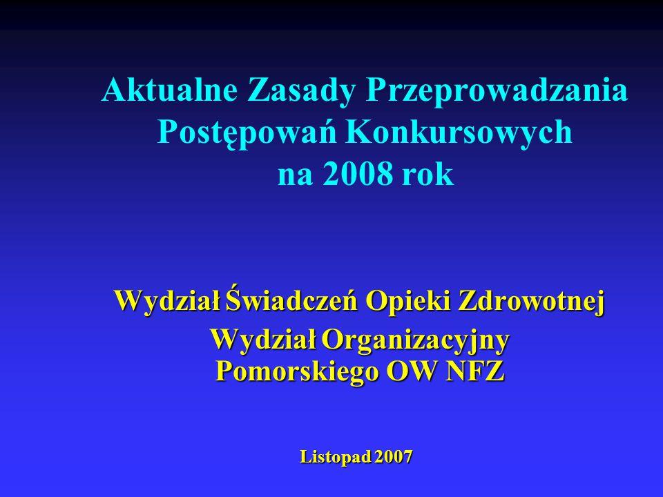 Aktualne Zasady Przeprowadzania Postępowań Konkursowych na 2008 rok Wydział Świadczeń Opieki Zdrowotnej Wydział Organizacyjny Pomorskiego OW NFZ Listopad 2007