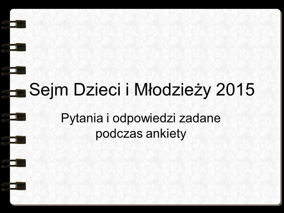 Sejm Dzieci i Młodzieży 2015 Pytania i odpowiedzi zadane podczas ankiety