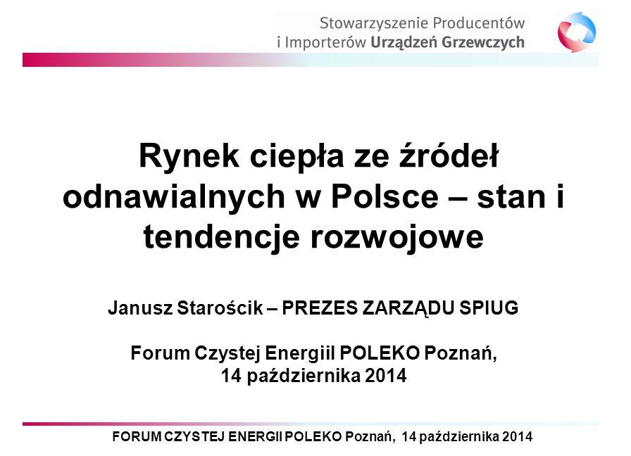 FORUM CZYSTEJ ENERGII POLEKO Poznań, 14 października 2014 Rynek ciepła ze źródeł odnawialnych w Polsce – stan i tendencje rozwojowe Janusz Starościk –