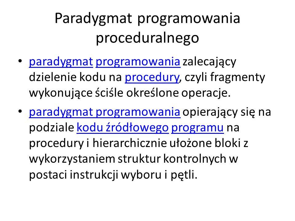 Paradygmat programowania proceduralnego paradygmat programowania zalecający dzielenie kodu na procedury, czyli fragmenty wykonujące ściśle określone o