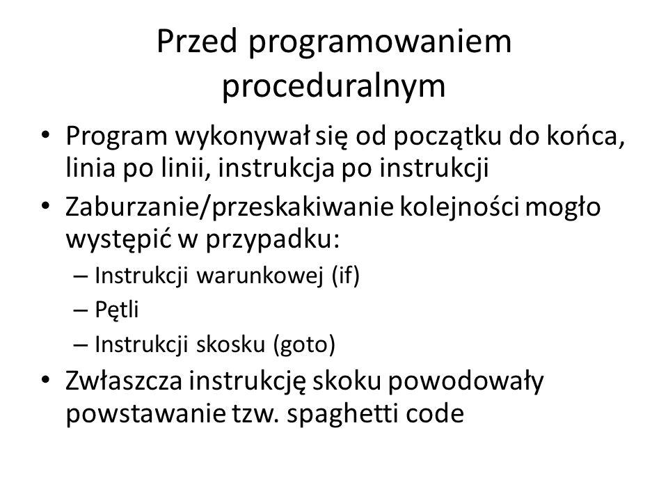 Przed programowaniem proceduralnym Program wykonywał się od początku do końca, linia po linii, instrukcja po instrukcji Zaburzanie/przeskakiwanie kole