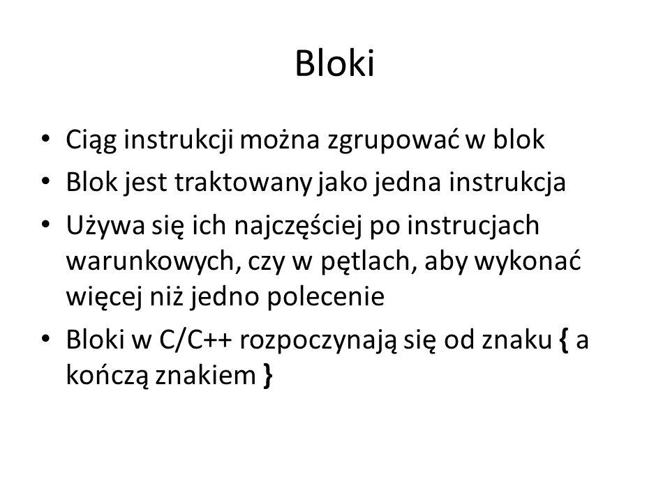 Bloki Ciąg instrukcji można zgrupować w blok Blok jest traktowany jako jedna instrukcja Używa się ich najczęściej po instrucjach warunkowych, czy w pę