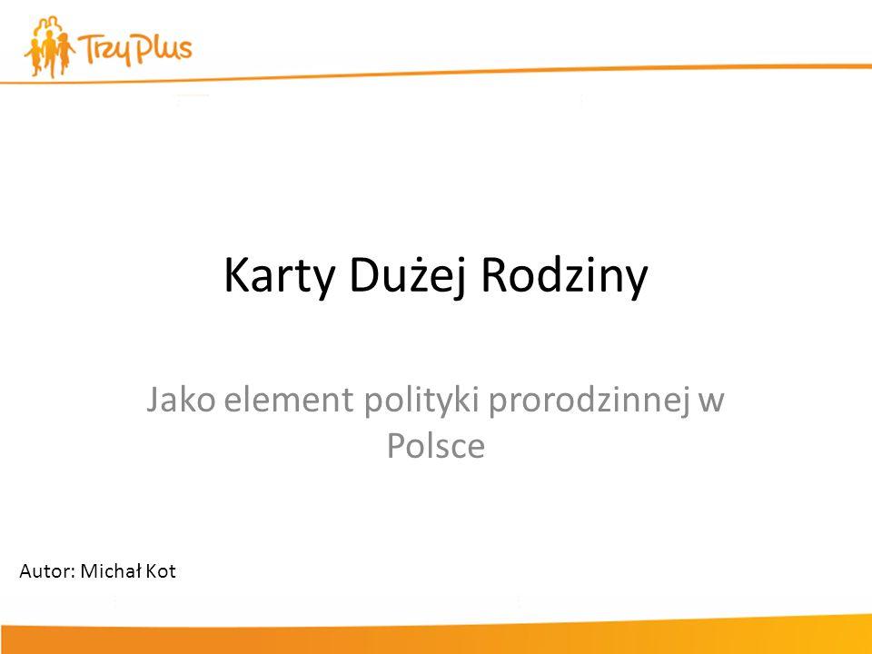 Karty Dużej Rodziny Jako element polityki prorodzinnej w Polsce Autor: Michał Kot