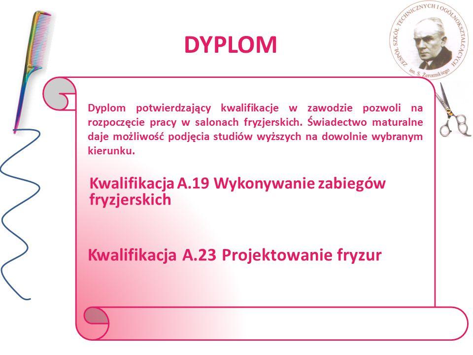 DYPLOM Dyplom potwierdzający kwalifikacje w zawodzie pozwoli na rozpoczęcie pracy w salonach fryzjerskich. Świadectwo maturalne daje możliwość podjęci