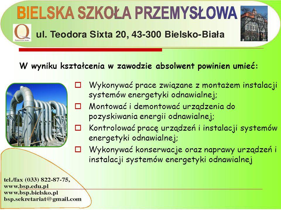 W wyniku kształcenia w zawodzie absolwent powinien umieć:  Wykonywać prace związane z montażem instalacji systemów energetyki odnawialnej;  Montować