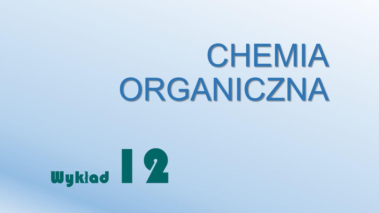 CHEMIA ORGANICZNA Wyk ł ad 12