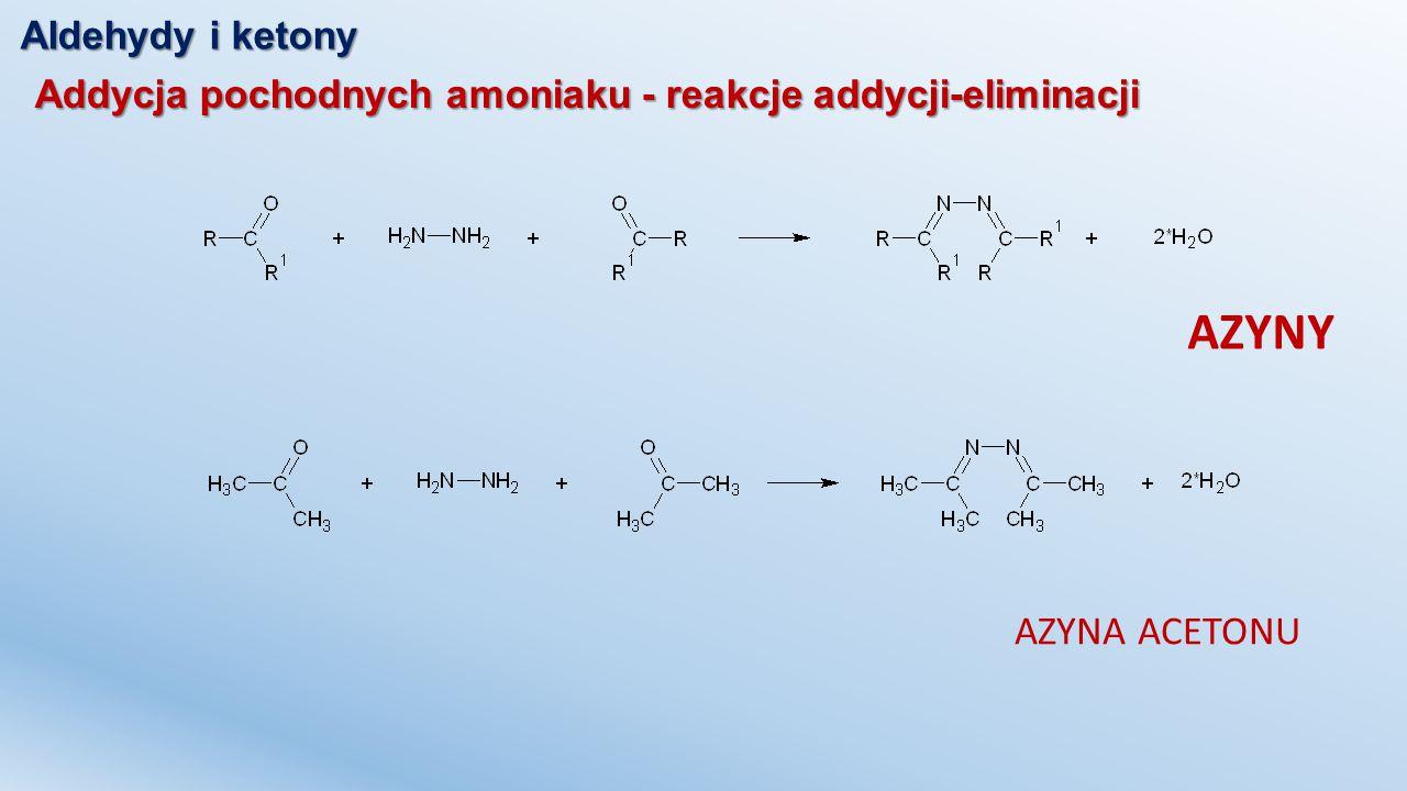 Aldehydy i ketony Addycja pochodnych amoniaku - reakcje addycji-eliminacji AZYNY AZYNA ACETONU