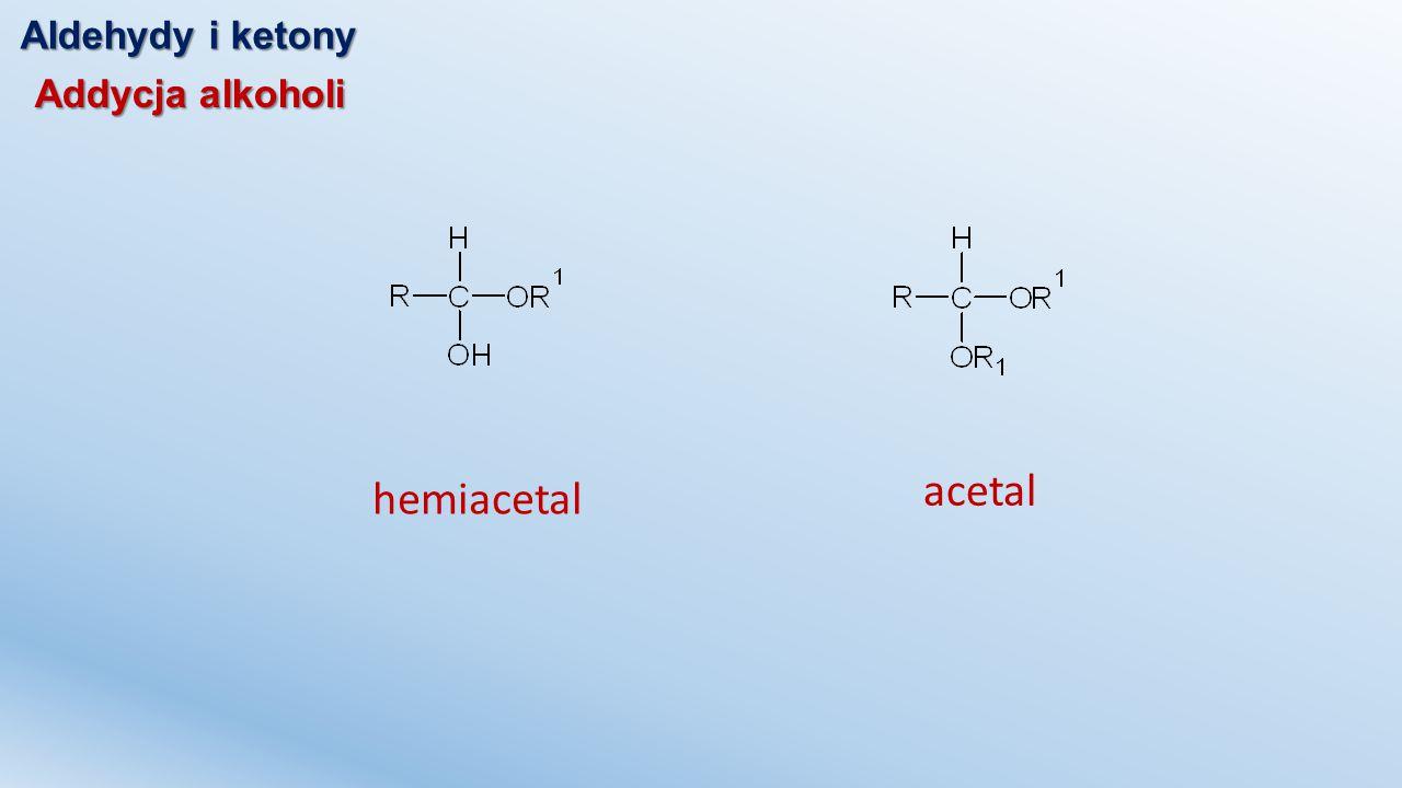 Aldehydy i ketony Addycja alkoholi hemiacetal acetal