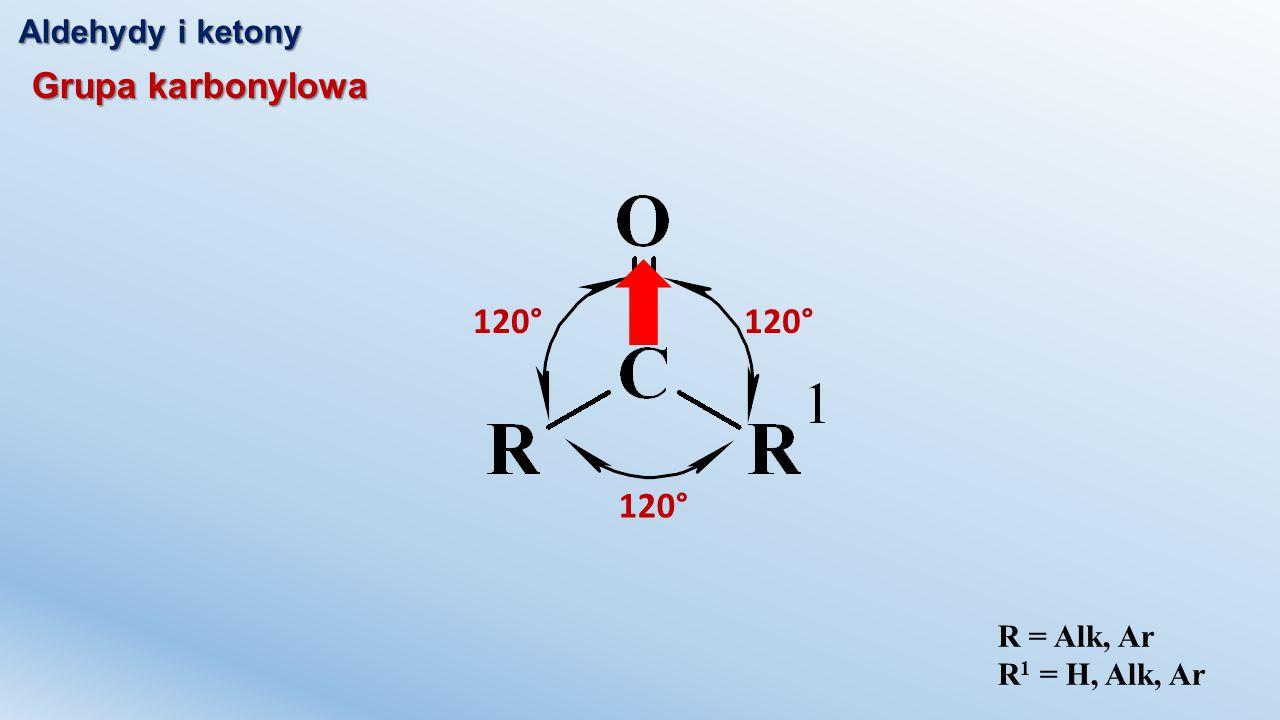 Aldehydy i ketony 120° Grupa karbonylowa R = Alk, Ar R 1 = H, Alk, Ar