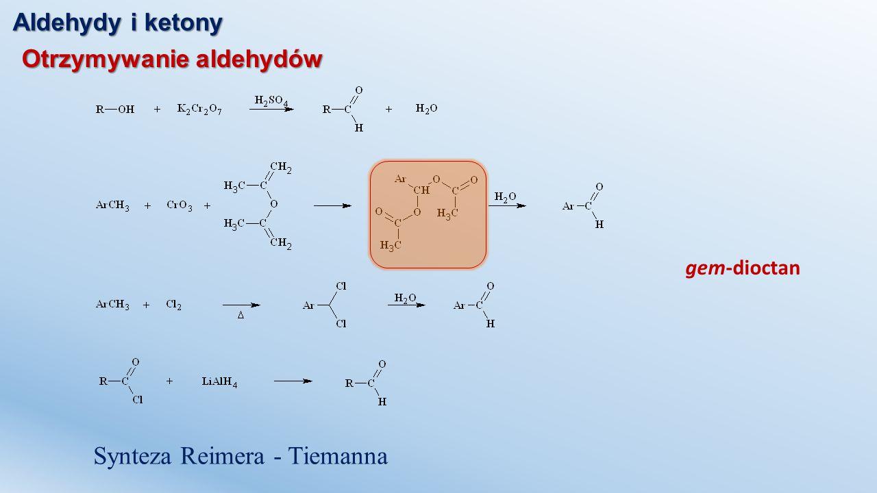 Aldehydy i ketony Otrzymywanie aldehydów gem-dioctan Synteza Reimera - Tiemanna