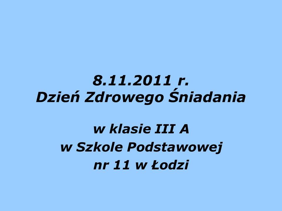 8.11.2011 r. Dzień Zdrowego Śniadania w klasie III A w Szkole Podstawowej nr 11 w Łodzi