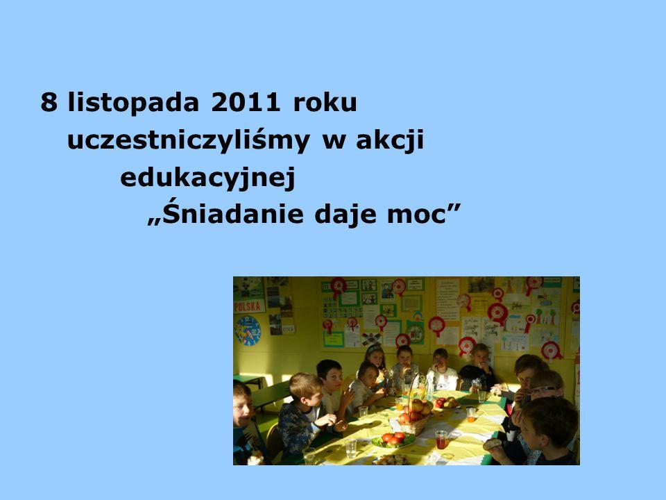 """8 listopada 2011 roku uczestniczyliśmy w akcji edukacyjnej """"Śniadanie daje moc"""