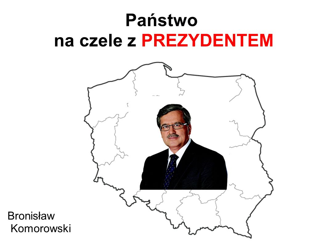 Państwo na czele z PREZYDENTEM Bronisław Komorowski