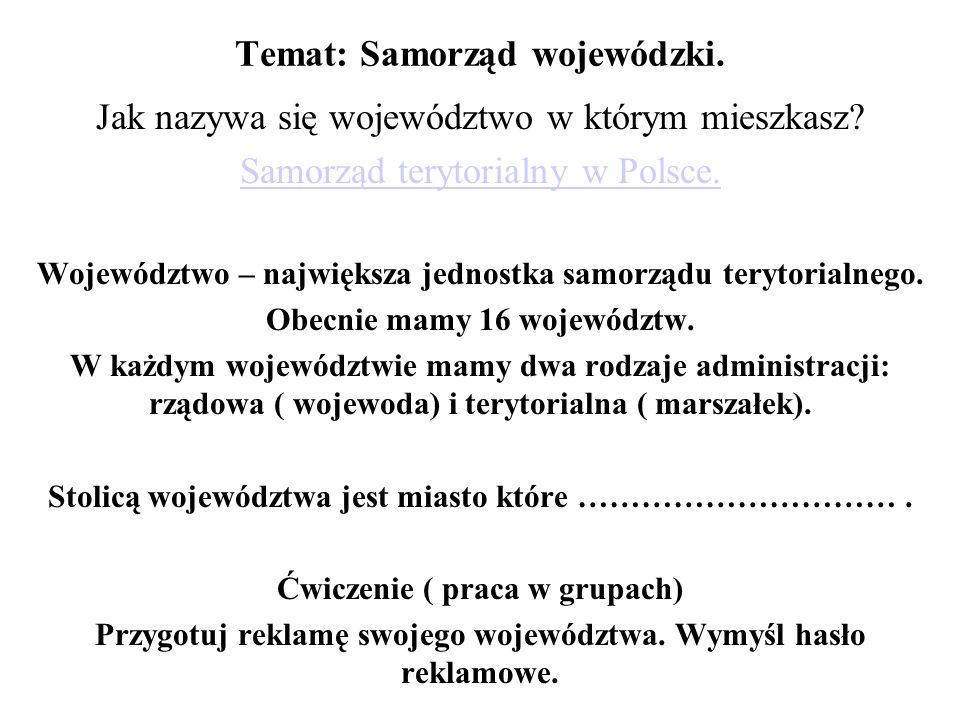 Temat: Samorząd wojewódzki.Jak nazywa się województwo w którym mieszkasz.