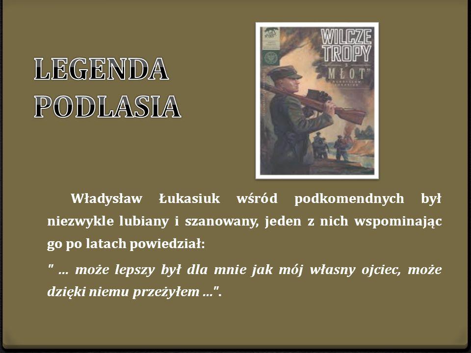 Władysław Łukasiuk wśród podkomendnych był niezwykle lubiany i szanowany, jeden z nich wspominając go po latach powiedział: