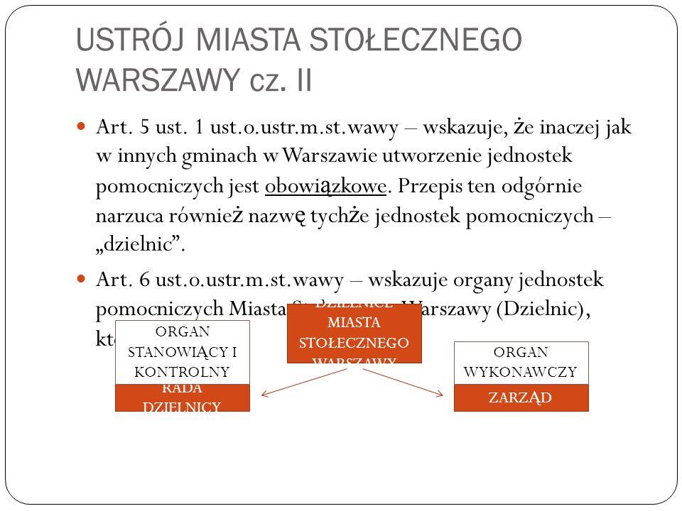 USTRÓJ MIASTA STOŁECZNEGO WARSZAWY cz. II Art. 5 ust. 1 ust.o.ustr.m.st.wawy – wskazuje, ż e inaczej jak w innych gminach w Warszawie utworzenie jedno