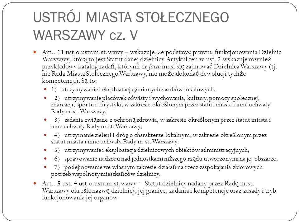USTRÓJ MIASTA STOŁECZNEGO WARSZAWY cz. V Art.. 11 ust.o.ustr.m.st.wawy – wskazuje, ż e podstaw ę prawn ą funkcjonowania Dzielnic Warszawy, któr ą to j