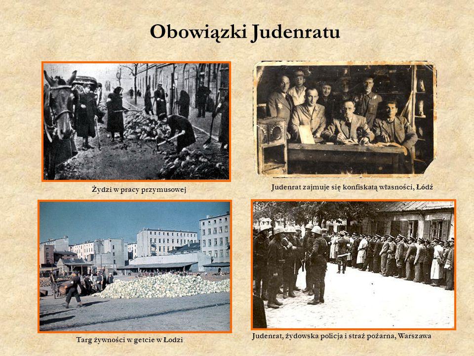 Żydzi w pracy przymusowej Judenrat, żydowska policja i straż pożarna, Warszawa Judenrat zajmuje się konfiskatą własności, Ł ó dź Targ żywności w getcie w Łodzi Obowiązki Judenratu