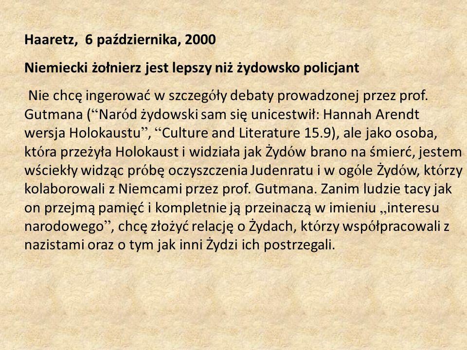 Haaretz, 6 października, 2000 Niemiecki żołnierz jest lepszy niż żydowsko policjant Nie chcę ingerować w szczeg ó ły debaty prowadzonej przez prof.