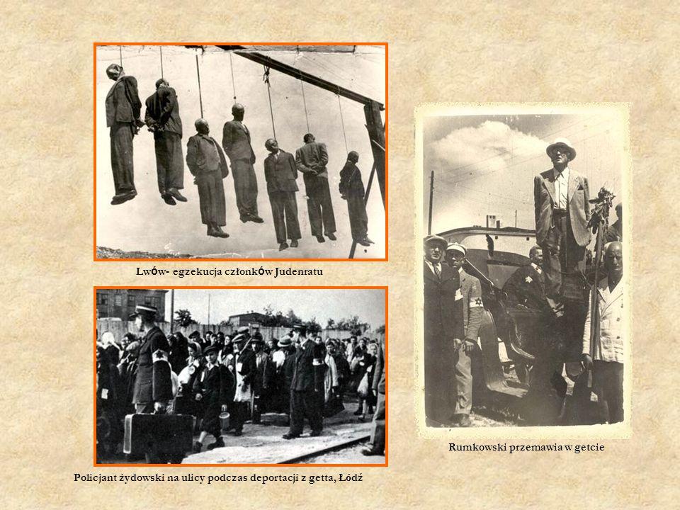 Lw ó w- egzekucja członk ó w Judenratu Policjant żydowski na ulicy podczas deportacji z getta, Ł ó dź Rumkowski przemawia w getcie