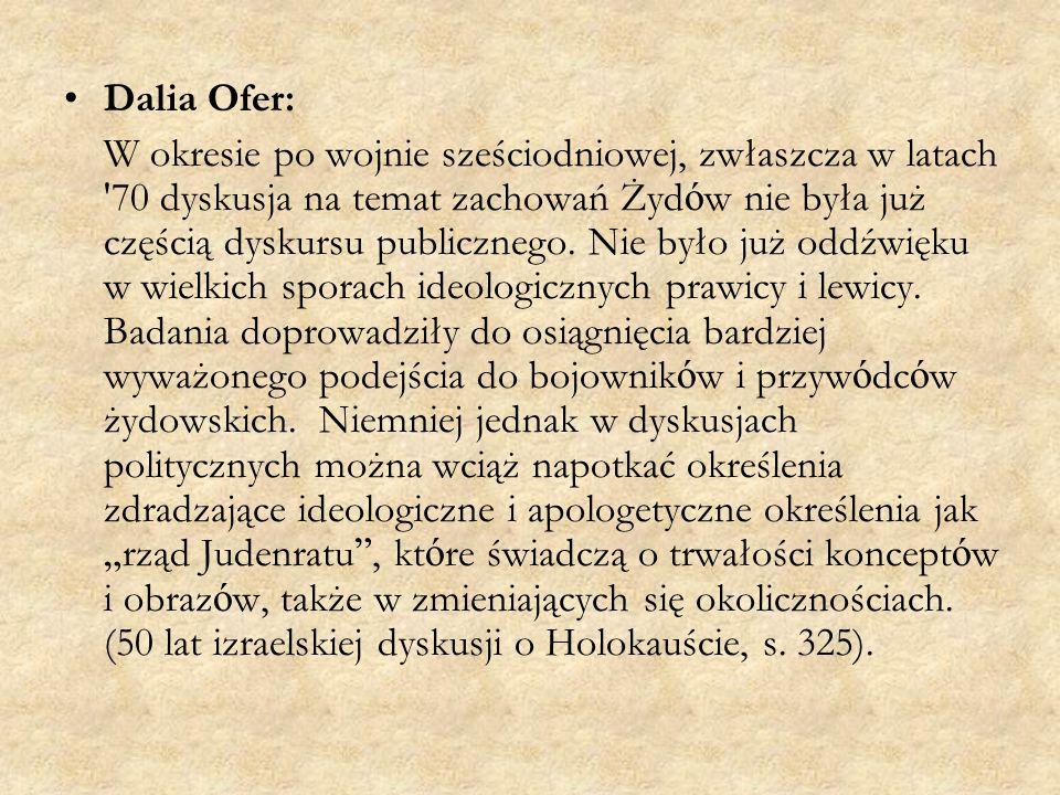 Dalia Ofer: W okresie po wojnie sześciodniowej, zwłaszcza w latach 70 dyskusja na temat zachowań Żyd ó w nie była już częścią dyskursu publicznego.