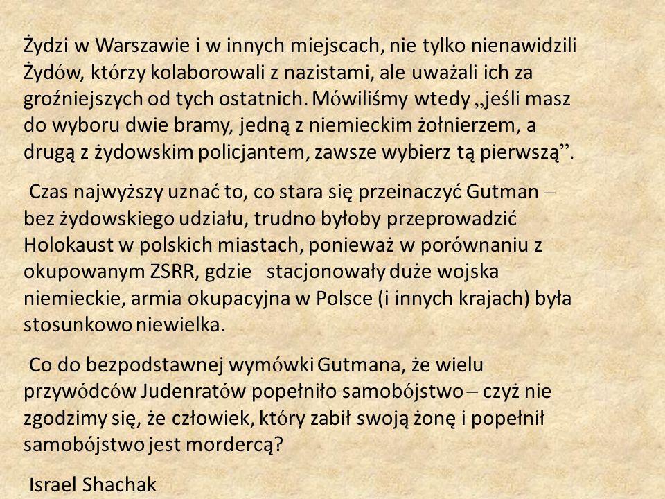 Żydzi w Warszawie i w innych miejscach, nie tylko nienawidzili Żyd ó w, kt ó rzy kolaborowali z nazistami, ale uważali ich za groźniejszych od tych ostatnich.