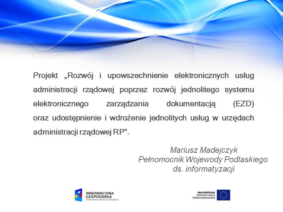 """Projekt """"Rozwój i upowszechnienie elektronicznych usług administracji rządowej poprzez rozwój jednolitego systemu elektronicznego zarządzania dokumentacją (EZD) oraz udostępnienie i wdrożenie jednolitych usług w urzędach administracji rządowej RP ."""