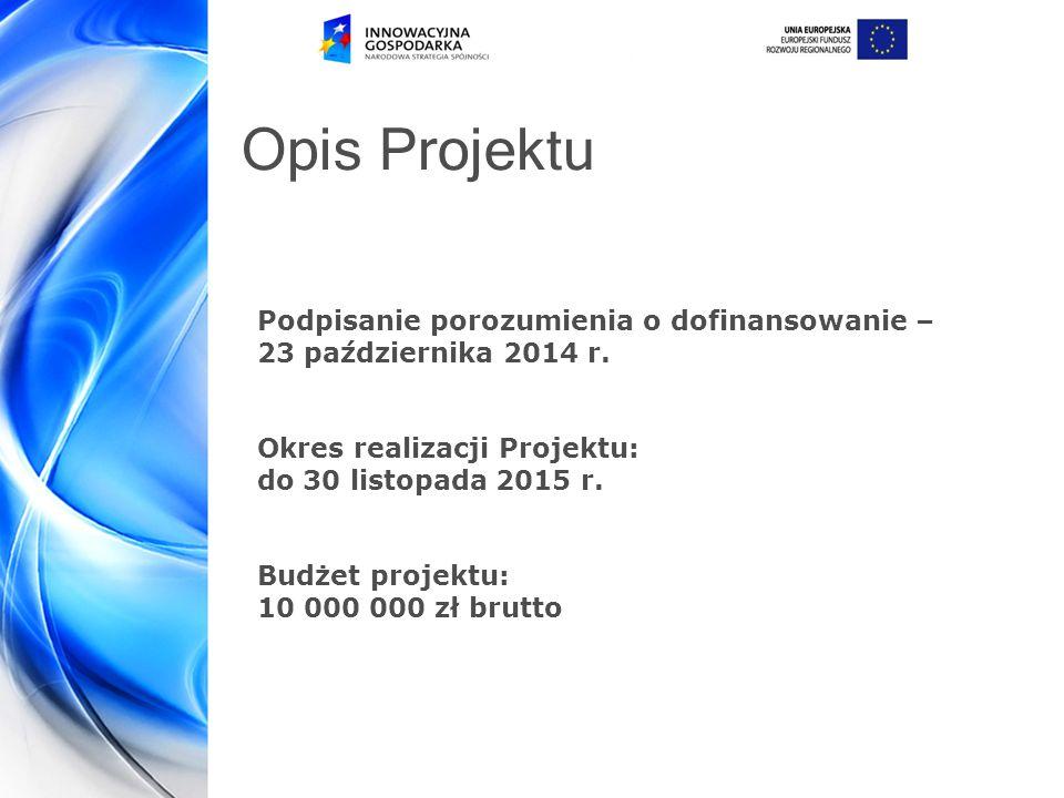 Opis Projektu Podpisanie porozumienia o dofinansowanie – 23 października 2014 r.