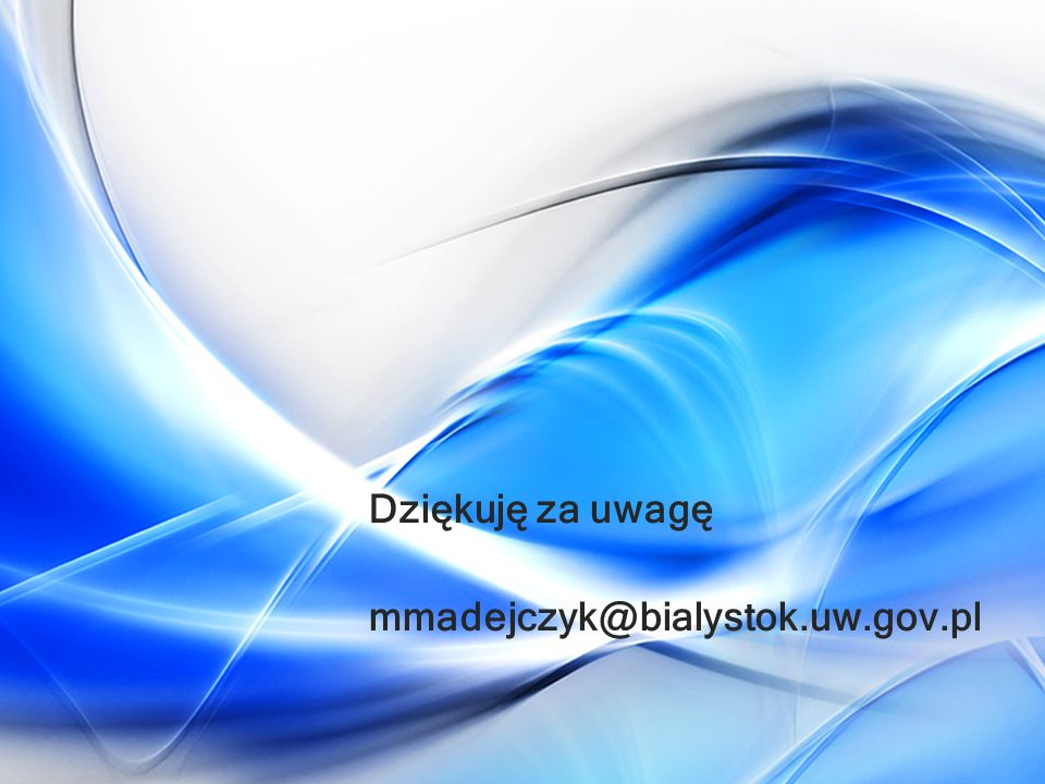 Dziękuję za uwagę mmadejczyk@bialystok.uw.gov.pl